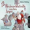 13 Weihnachtstrolle machen Ärger Hörbuch von Sabine Städing Gesprochen von: Martin Baltscheit