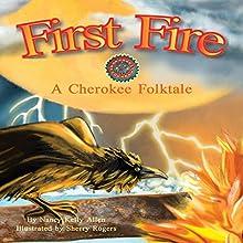 First Fire: A Cherokee Folktale (       UNABRIDGED) by Nancy Kelly Allen Narrated by Donna German