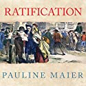 Ratification: The People Debate the Constitution, 1787-1788 Audiobook by Pauline Maier Narrated by Johnny Heller