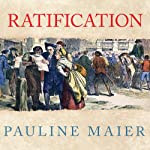 Ratification: The People Debate the Constitution, 1787-1788 | Pauline Maier
