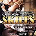 10 Easy Ways to Master Communication Skills: How to Approach Women and Start Conversation Audiobook by Jason Travis Narrated by Gene Blake