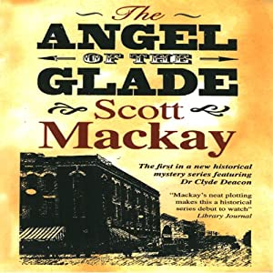 The Angel of the Glade: Dr. Deacon Mystery, Book 1 | [Scott Mackay]