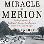 Miracle at Merion: The Inspiring Story of Ben Hogan's Amazing Comeback and Victory at the 1950 U.S. Open | David Barrett