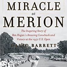 Miracle at Merion: The Inspiring Story of Ben Hogan's Amazing Comeback and Victory at the 1950 U.S. Open (       UNABRIDGED) by David Barrett Narrated by Richard Allen