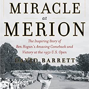Miracle at Merion: The Inspiring Story of Ben Hogan's Amazing Comeback and Victory at the 1950 U.S. Open | [David Barrett]