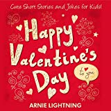 Children Books: Happy Valentine's Day to You! (Beginner Readers Children's Fiction Books Collection): Cute Short Stories for Kids, Valentine's Day Activities, ... for Kids (Valentine's Day Books Series) ~ Arnie Lightning