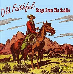Old Faithful - Songs From The Saddle [ORIGINAL RECORDINGS REMASTERED]