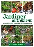 echange, troc Margit Rusch - Jardiner autrement : La permaculture, conseils et principes de base