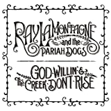 God Willin' The Creek Don't Rise by Ray Lamontagne The Pariah Dogs (2010)