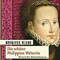 Die schöne Philippine Welserin Hörbuch von Brigitte Riebe Gesprochen von: Mignon Remé