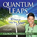 Quantum Leaps: 10 Steps to Help You Soar (       UNABRIDGED) by Gloria Mayfield Banks Narrated by Gloria Mayfield Banks