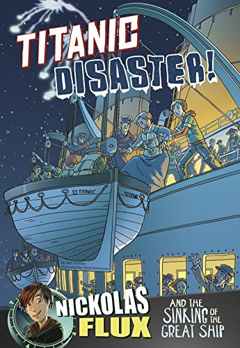 Titanic Disaster!: Nickolas Flux and the Sinking of the Great Ship (Graphic Library)