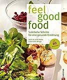Ernährungsumstellung für mehr Wohlfühlfaktor: 5 einfache Schritte für eine gesunde Ernährung - feel good food ohne Verzicht. Gesund kochen mit 80 Rezepten - ein Anti-Diätbuch und Kochbuch