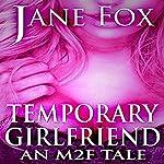 Temporary Girlfriend: An M2F Tale | Jane Fox