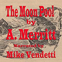 The Moon Pool (       ABRIDGED) by A Merrit Narrated by Mike Vendetti