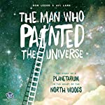 The Man Who Painted the Universe: The Story of a Planetarium in the Heart of the North Woods   Ron Legro,Avi Lank