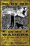 Bury Me In My Waders: An Old Duck Hunter Recalls His Fowl Pa...