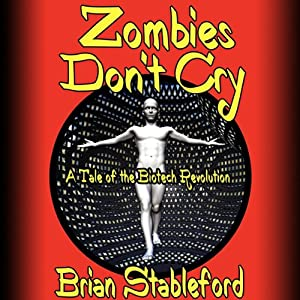 Zombies Don't Cry: A Tale of the Biotech Revolution | [Brian Stableford]