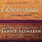 Essence of the Upanishads: A Key to Indian Spirituality | Eknath Easwaran