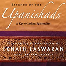 Essence of the Upanishads: A Key to Indian Spirituality | Livre audio Auteur(s) : Eknath Easwaran Narrateur(s) : Paul Bazely