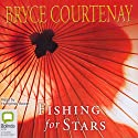 Fishing for Stars Audiobook by Bryce Courtenay Narrated by Humphrey Bower