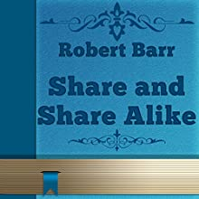 Share and Share Alike (       UNABRIDGED) by Robert Barr Narrated by Anastasia Bertollo
