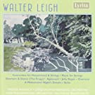 Walter Leigh: A Midsummer Night's Dream, The Frogs, Music for String Orchestra etc.