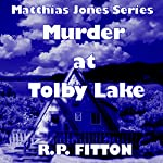 Murder at Tolby Lake: Matthias Jones Series   R. P. Fitton