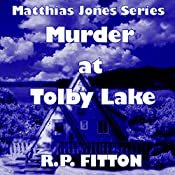 Murder at Tolby Lake: Matthias Jones Series | R. P. Fitton