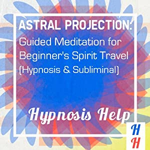 Astral Projection: Guided Meditation for Beginner's Spirit Travel: Hypnosis & Subliminal | [Subliminal Hypnosis]