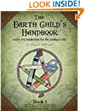 The Earth Child's Handbook - Book 1: Crafts and inspiration for the spiritual child. (Volume 1)