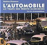 L'automobile au temps des Trente Glorieuses : Un rêve d'automobilisme...