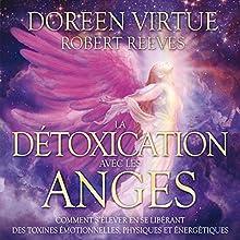 La détoxication avec les anges: Comment s'élever en se libérant des toxines émotionnelles, physiques et énergétiques | Livre audio Auteur(s) : Doreen Virtue, Robert Reeves Narrateur(s) : Caroline Boyer