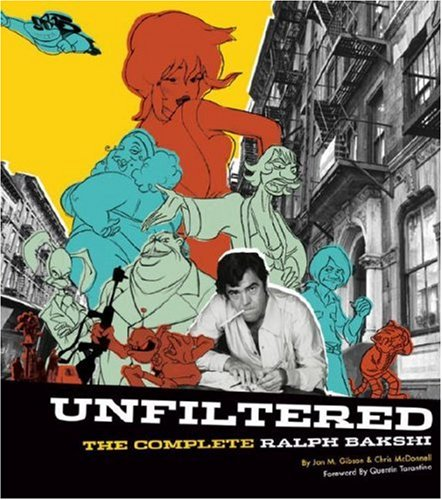 Unfiltered: The Complete Ralph Bakshi (The Force Behind Fritz the Cat, Mighty Mouse, Cool World, and The Lord of the Rin