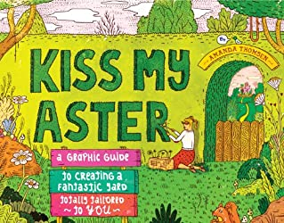 Kiss My Aster: A Graphic Guide to Creating a Fantastic Yard Totally Tailored to You