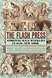 The Flash Press: Sporting Male Weeklies in 1840s New York (Historical Studies of Urban America)