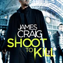 Shoot to Kill: Inspector Carlyle, Book 7 (       UNABRIDGED) by James Craig Narrated by Joe Jameson