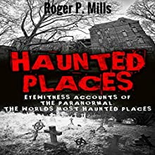 Haunted Places: Eyewitness Accounts of the Paranormal: The World's Most Haunted Places | Livre audio Auteur(s) : Roger P. Mills Narrateur(s) : Mark Rossman
