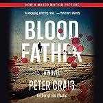 Blood Father: A Novel | Peter Craig