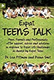 Expat Teens Talk, Peers, Parents and Professionals offer support, advice and solutions in response to Expat Life challenges as shared by Expat Teens