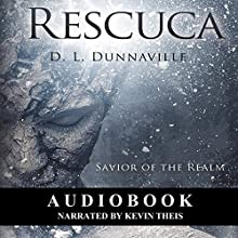 Rescuca: Savior of the Realm Audiobook by D. L. Dunnaville Narrated by Kevin Theis