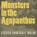 Monsters in the Agapanthus | Jessica Barksdale Inclán