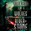 Wolves and the River of Stone (Vesik) Audiobook by Eric Asher Narrated by William Dufris