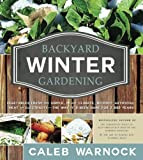 Backyard Winter Gardening: Vegetables Fresh and Simple, In Any Climate without Artificial Heat or Electricity the Way Its Been Done for 2,000 Years