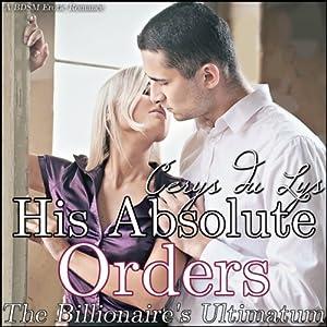 His Absolute Orders: The Billionaire's Ultimatum, Part 4 | [Cerys du Lys]