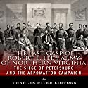 The Last Gasp of Robert E. Lee's Army of Northern Virginia: The Siege of Petersburg and the Appomattox Campaign Audiobook by  Charles River Editors Narrated by Keith Peters