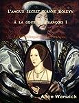 L'amour secret d'Anne Boleyn � la cou...