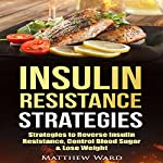 Insulin Resistance: Strategies to Overcome Insulin Resistance, Control Blood Sugar and Lose Weight | Matthew Ward