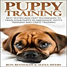 Puppy Training: Best Tested and Fast Techniques to Train Your Puppy in Obedience, Potty Training, and Crate Training! Hörbuch von Ron Reynolds, Alexa Myers Gesprochen von: Cece Whittaker