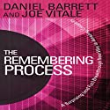 The Remembering Process: A Surprising (and Fun) Breakthrough New Way to Amazing Creativity (       UNABRIDGED) by Daniel Barrett, Joe Vitale Narrated by Daniel Barrett, Joe Vitale